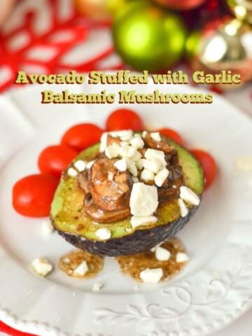 Avocado stuffed with Garlic Balsamic Mushrooms