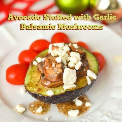 Avocado stuffed with Garlic Balsamic Mushrooms